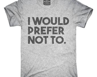 I Would Prefer Not To Funny T-Shirt, Hoodie, Tank Top, Gifts