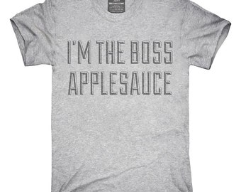 I'm The Boss Applesauce T-Shirt, Hoodie, Tank Top, Gifts