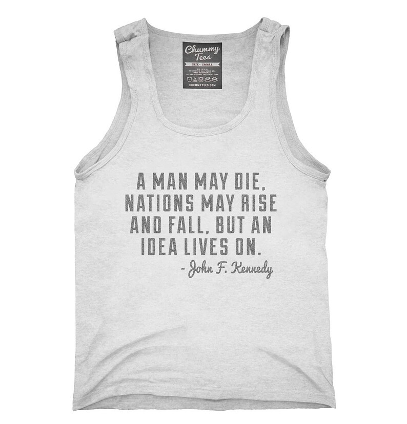7f08a1f66ee Men May Die But Ideas Live On JFK Quote T-Shirt Hoodie Tank