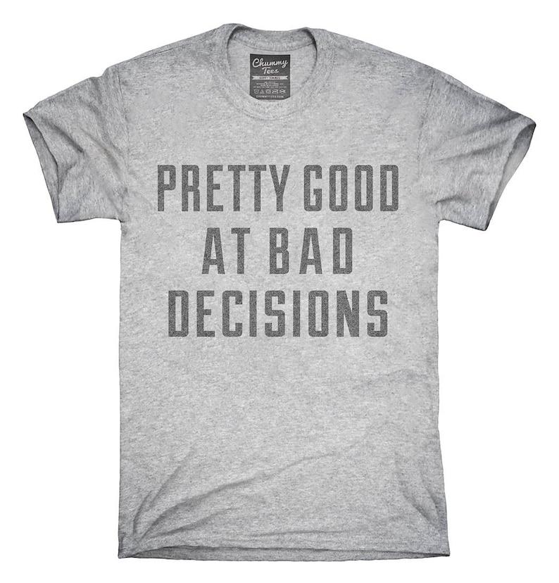 dfbc1c9d2cbe Pretty Good at Bad Decisions T-Shirt Hoodie Tank Top Gifts | Etsy