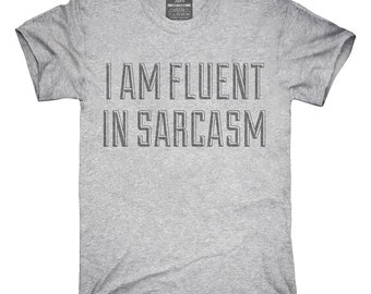 I Am Fluent In Sarcasm T-Shirt, Hoodie, Tank Top, Gifts