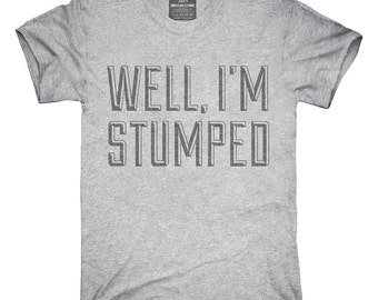 I'm Stumped T-Shirt, Hoodie, Tank Top, Gifts