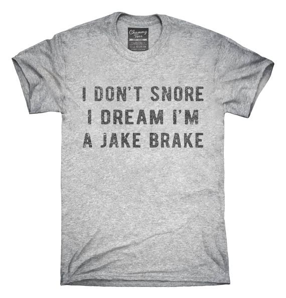 I Don't Snore I Dream I'm a Jake Brake T-Shirt