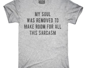 My Soul Was Removed To Make Room For All This Sarcasm T-Shirt, Hoodie, Tank Top, Gifts