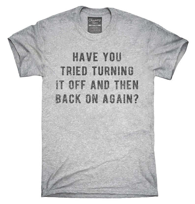 Have You Tried Turning It Off And Then Back On Again T-Shirt image 0