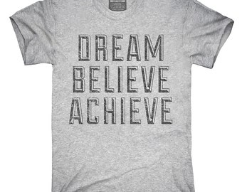 Dream Believe Achieve T-Shirt, Hoodie, Tank Top, Gifts