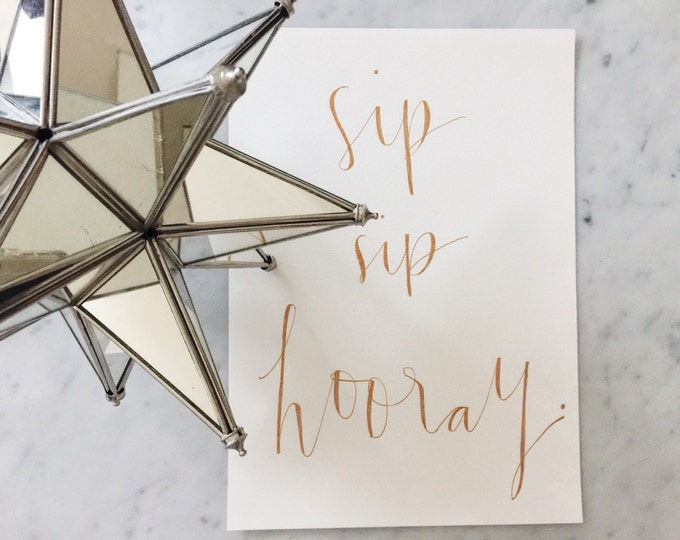 Custom A4 Hand Drawn Metallic Rose Gold Lettering Sign / Drinks / Sip Sip Hooray/ Made-To-Order / Calligraphy /  Typography / Handwritten /
