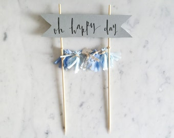 Cake Topper / Modern Calligraphy / Custom Hand Lettered / Oh Happy Day / Hand Made Mini Tassels / Party / Birthdays / Blue Silver Grey Gray
