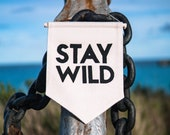 Stay Wild Wall Hanging Banner | Hand Made and Embroidered