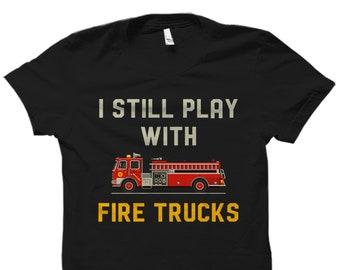 Funny Fireman Gift, Firefighter Shirt, Firefighter Gift, Fire Chief Shirt, Emergency Responder Shirt, Still Play With Fire Trucks #OS2170