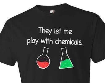 chemistry shirt, chemist shirt, The let me play with chemicals shirt, chem shirt, chemistry tshirt, chemist gift, lab shirt, #OS158