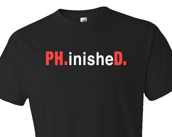 Phd graduation gift, phd shirt, Phd Gift, Ph.inished. Shirt, funny phd shirt, phd tshirt, phd graduate, doctor shirt, doctorate shirt #OS237