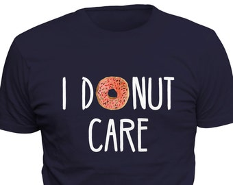 I Donut Care Shirt  I Doughnut Care Donut Shirt Doughnut Shirt for Boyfriend Shirt for Husband Gift for Husband Shirt Boyfriend Gift  #OS352