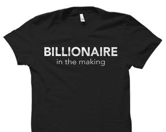 Billionaire Shirt, Billionaire Gift, Entrepreneur Shirt, Entrepreneur Gift, Investor Shirt, Investor Gift, Billionaire In The Making #OS551
