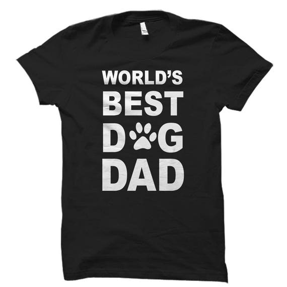 e7569283918 Dog Dad Shirt Dog Dad Gift World s best Dog Dad Dog