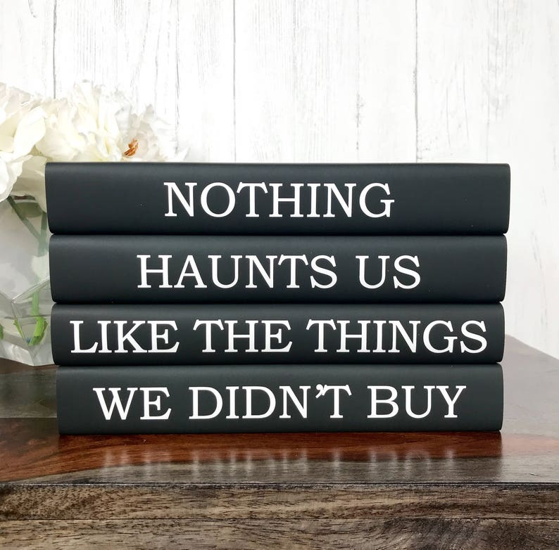 10b38a64cc2a Nothing Haunts Us Like the Things We Didn t Buy Quote