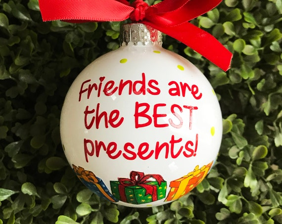 "Personalized Hand Painted ""Friends are the BEST Presents!"" Ornament - Ornament Gift for a Friend"