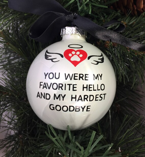 "Personalized Pet Loss Ornament - Pet Loss Gift - Memorial Gift - Pet Sympathy Ornament - ""You Were My Favorite Hello and My Hardest Goodbye"""