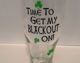 St. Patrick's Day Glass, St. Patty's Day Glass, Time to Get My Blackout On Beer Glass, Happy St. Patrick's Day Glass, Beer Glass