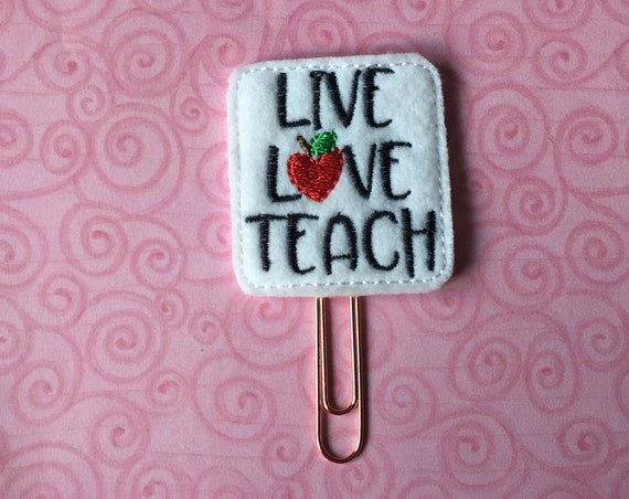 Live Love Teach Clip/Planner Clip/Bookmark. Teacher Planner Clip.  School Planner Clip. Teach Planner Clip. Teacher Gift