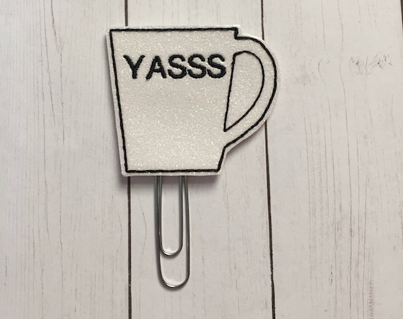 Yasss Coffee Cup Planner Clip/Planner Clip/Bookmark. Glitter Planner Clip. Coffee Planner Clip. Word Planner Clip.