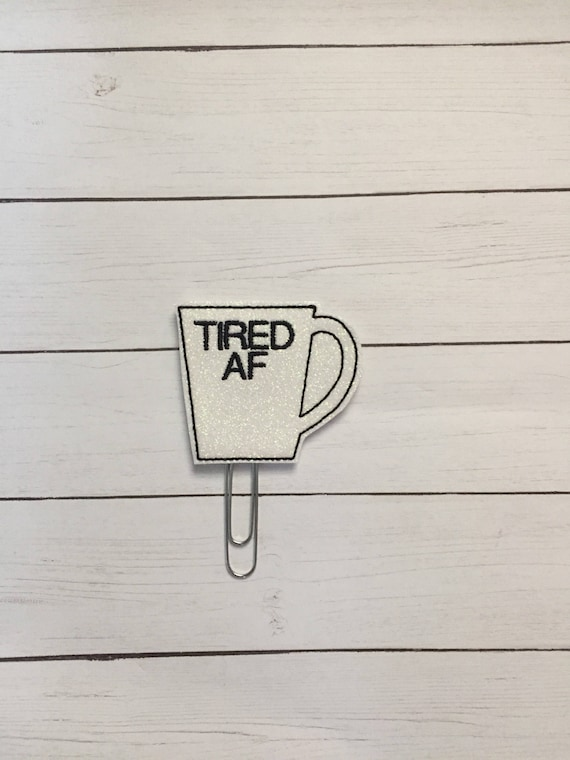 Tired AF Coffee Cup Planner Clip/Planner Clip/Bookmark. Glitter Planner Clip. Coffee Planner Clip. Tired Planner Clip