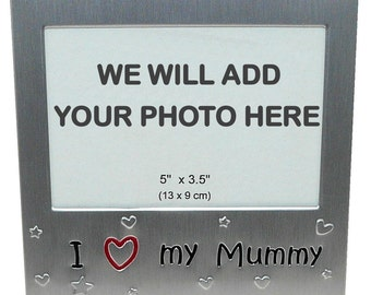 Your Own Photo In A Frame - I Love My Mummy - photo frame - 5 x 3.5 inches photo size - aluminium satin silver colour- MF0006PHOTO
