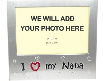 Your Own Photo In A Frame - I Love My Nana - photo frame - 5 x 3.5 inches photo size - aluminium satin silver colour- MF0049PHOTO