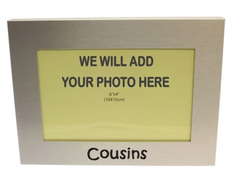 Your Own Photo In A Frame - Cousins - photo frame - 6 x 4 Inches photo size - aluminium satin silver colour- MF0077PHOTO