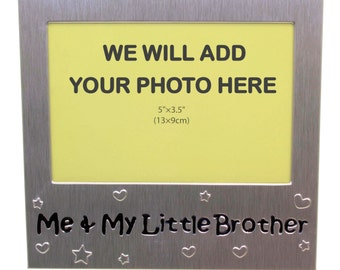 Your Own Photo In A Frame - Me and My Little Brother - photo frame - 5 x 3.5 inches photo size - aluminium satin silver colour- MF0072PHOTO