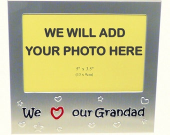 Your Own Photo In A Frame - We Love Our Grandad - photo frame - 5 x 3.5 inches photo size - aluminium satin silver colour- MF0061PHOTO