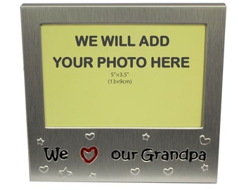 Your Own Photo In A Frame -  We Love Our Grandpa - photo frame - 5 x 3.5 inches photo size - aluminium satin silver colour- MF0063PHOTO