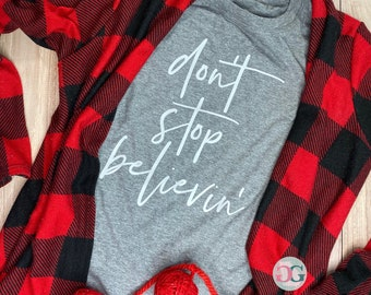 Don't stop believin' Tee, Christmas Shirt, Graphic T-Shirt