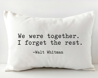 Throw Pillow - Decorative Pillows - Wedding Gift - Anniversary Gift - We Were Together I Forget the Rest - Farmhouse Pillow