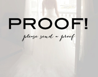 Proof - Please Send me a Proof of my Order!