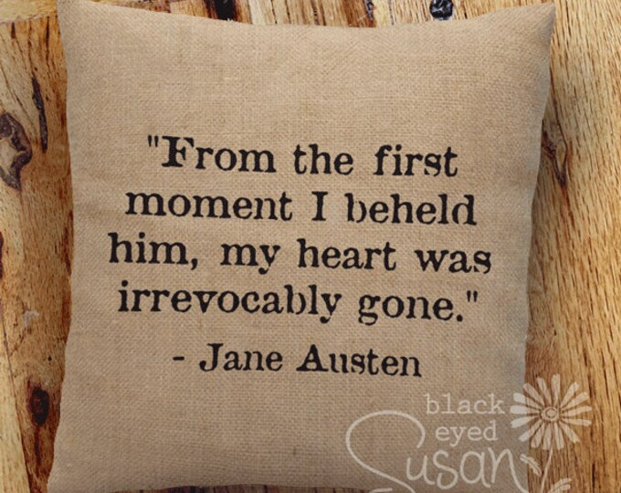 "Jane Austen Quote Pillow Cover ""From the first moment I beheld him, my heart was irrevocably gone."" 