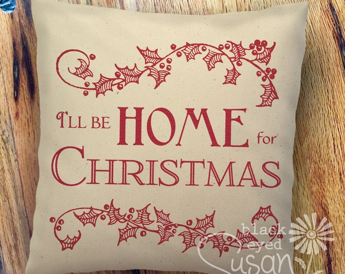 "Christmas Pillow Cover ""I'll Be Home For Christmas"" with Vintage Holly 