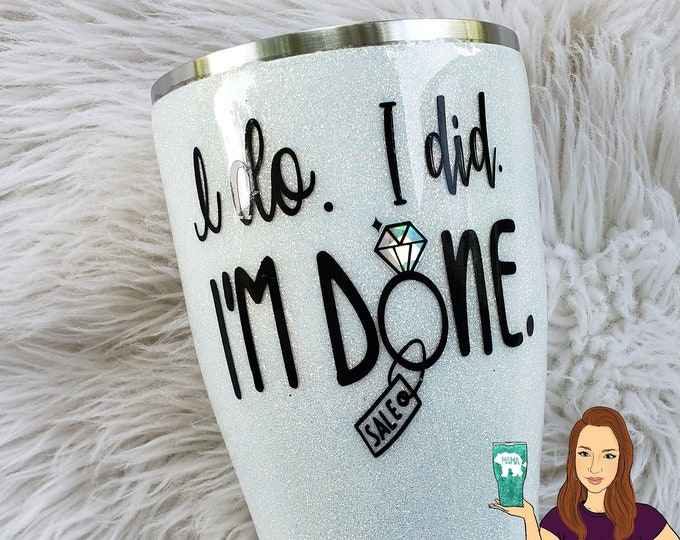 Glittered Stainless Steel Tumbler/Divorce Party Separation Cup, I do I did I'm done/Yeti/RTIC/Ozark/Hogg, Sparkle Cup, Glitter,Monogram,Ring