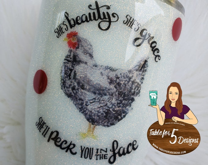 Chicken She's Beauty She's Grace She'll Peck You in the Face Glittered Stainless Steel Tumbler/Hogg/Yeti/RTIC/Ozark, Sparkle Cup,Glitter
