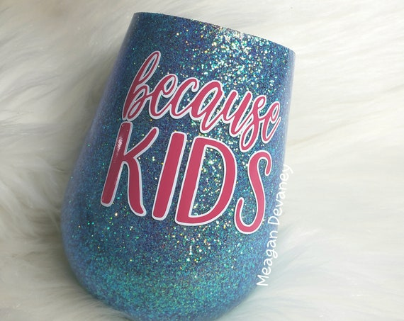 READY TO SHIP- Because Kids Stemless Wine Glass, Blue/Turquoise, Pink and White, Mom Mother Wine Drink Birthday Christmas Mothers Day