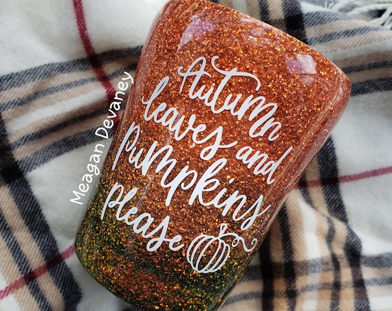 Autumn Leaves and Pumpkins Please Fall Thanksgiving Halloween Glittered Stainless Steel Tumbler/Cup/Yeti/Ozark, Sparkle Cup,Leaves Pumpkins