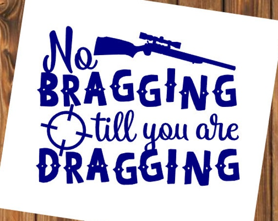Free Shipping-No Bragging till you are Dragging Yeti Rambler, Laptop Sticker, Buck Deer Hunting Outdoors , Fisherman, Hunter,Gun Decal