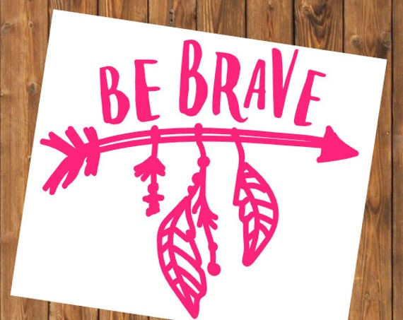 Free Shipping-Be Brave Decal Sticker with Arrow and Feathers,Yeti Rambler RTIC Corkcicle Tumbler Decal Laptop Sticker Indian Gypsy Arrows