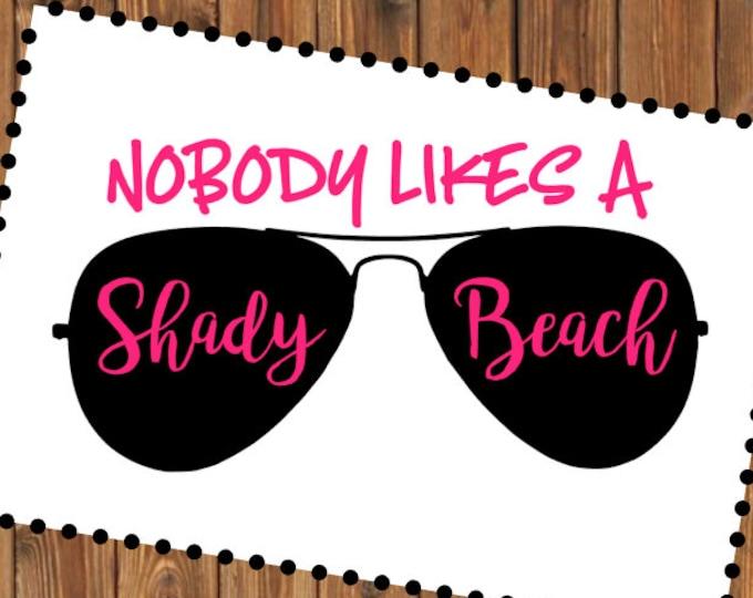 Free Shipping-Nobody Likes a Shady Beach, Ray Ban Sunglasses Shades Summer Beach Decal Sticker, Yeti RTIC tumbler laptop car Jeep
