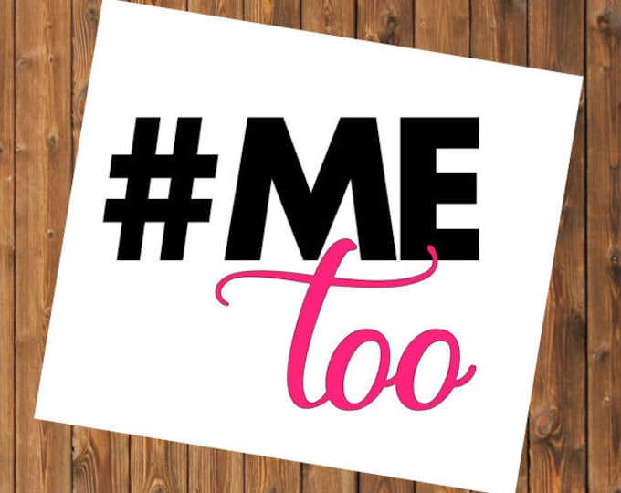 Free Shipping- Me Too movement, #metoo, Yeti Rambler Decal, RTIC Corksickle Tumbler Sticker Decal, Laptop Sticker, Southern Decal Sticker