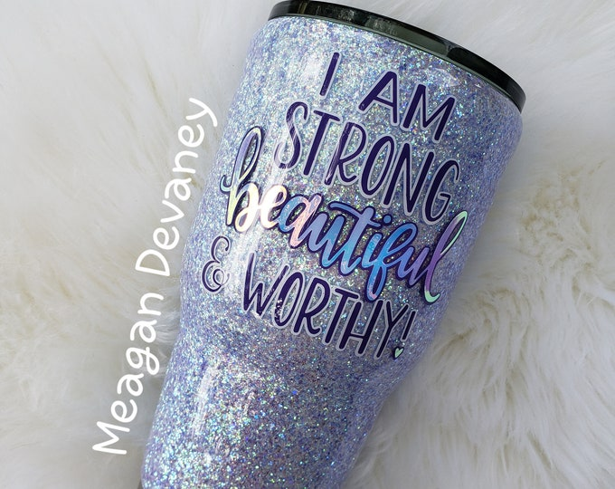 Strong Beautiful Worthy Personalized Glittered Stainless Steel Tumbler/Motivational/Yeti/Ozark Sparkle Cup,Divorce Graduation Encouraging