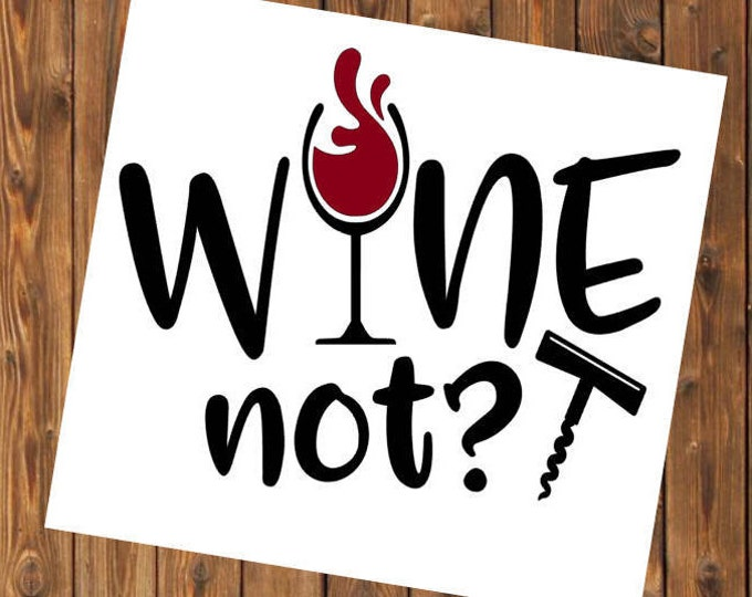 Free Shipping-Wine Not?, Wine Glass Corkscrew Bottle Opener, Red White Blush Wine, Yeti RTIC SIC Tumbler Cup Decal Sticker