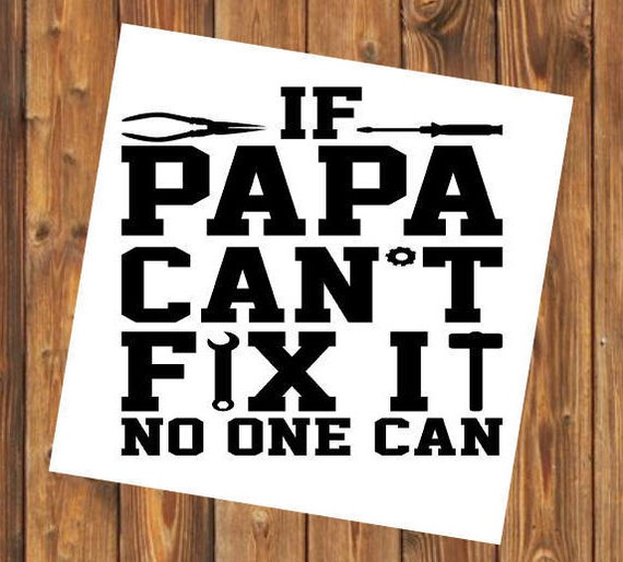 Free Shipping- If Papa Can't Fix It No One Can Decal Sticker, Western Southern Texas Farmer Rancher Yeti RTIC SIC, Laptop Sticker Decal