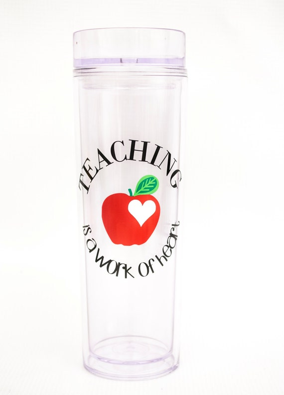 Teaching is a work of heart/ New Teacher Gift/ Skinny Double-Wall Tumbler/ Tall Acrylic Cup w/Lid and Straw/ Back to School, New School Year