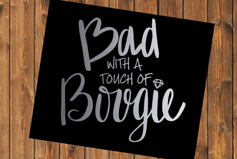 Free Shipping-Bad with a touch of Bougie Boujie Decal ,Bad and